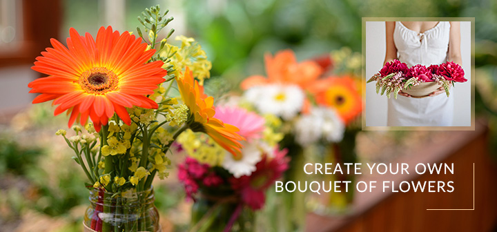CREATE YOUR OWN BOUQUET OF FLOWERS